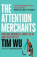 The Attention Merchants The Epic Struggle to Get Inside Our Heads by Tim (Atlantic Books) Wu