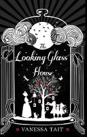 Cover for The Looking Glass House by Vanessa Tait