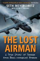 The Lost Airman A True Story of Escape from Nazi-occupied France by Seth (Author) Meyerowitz