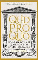 Quid Pro Quo What the Romans Really Gave the English Language by Peter Jones