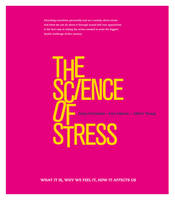 Science of Stress What it is, Why We Feel it, How it Affects Us by Gregory Fricchione, Ana Ivkovic, Albert Yeung