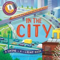 In the City A Shine-a-Light Book by Carron Brown, Catherine Pearson