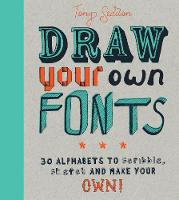 Draw Your Own Fonts 30 alphabets to scribble, sketch, and make your own! by Tony Seddon