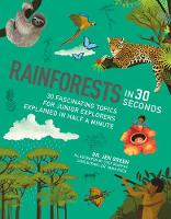 Rainforests in 30 Seconds 30 fascinating topics for rainforest fanatics explained in half a minute by Jen Green, Stephanie Murphy