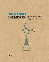 30-Second Chemistry The 50 most elemental concepts in chemistry, each explained in half a minute. by Nivaldo J. Tro