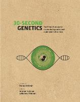 30-Second Genetics The 50 most revolutionary discoveries in genetics, each explained in half a minute by Jonathan Weitzman, Matthew Weitzman