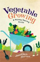 Vegetable Growing A Money-saving Guide by Jonathan Stevens