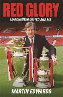 Red Glory Manchester United and Me by Martin Edwards, Robert Sellers