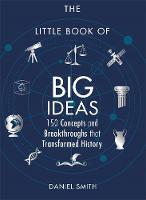 The Little Book of Big Ideas 150 Concepts and Breakthroughs that Transformed History by Daniel Smith