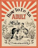 How To Be An Adult A Book of Real Help by