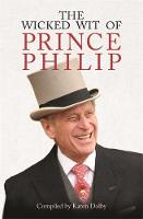 The Wicked Wit of Prince Philip by Karen Dolby