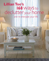 Lillian Too's 168 Ways to Declutter Your Home And Re-Energize Your Life by Lillian Too