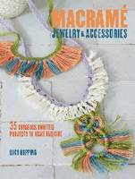 Macrame Jewelry and Accessories 35 Striking Projects to Make and Give by Lucy Hopping