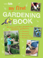 My First Gardening Book 35 Easy and Fun Projects for Budding Gardeners: Planting, Growing, Maintaining, Garden Crafts by CICO Books