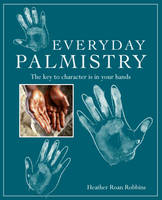 Everyday Palmistry The Key to Character is in Your Hands by Heather Roan Robbins