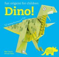 Fun Origami for Children: Dino! 12 Daring Dinosaurs to Fold by Mari Ono, Hiroaki Takai