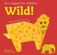 Fun Origami for Children: Wild! 12 Amazing Animals to Fold by Mari Ono, Fumiaki Shingu