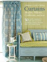 A Beginner's Guide to Making Curtains, Shades, Pillows, Cushions, and More 50 Step-by-Step Projects, Plus Practical Advice on Hanging Curtains, Choosing Fabric, and Measuring Up by Vanessa Arbuthnott, Gail Abbott