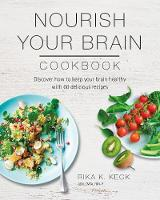 Nourish Your Brain Cookbook Discover How to Keep Your Brain Healthy with 60 Delicious Recipes by Rika K. Keck