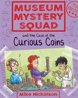 Museum Mystery Squad and the Case of the Curious Coins by Mike Nicholson