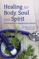 Healing for Body, Soul and Spirit An Introduction to Anthroposophic Medicine by Michael Evans, Iain Rodger