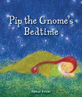 Pip the Gnome's Bedtime by Admar Kwant