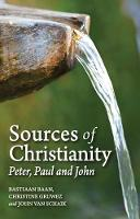Sources of Christianity Peter, Paul and John by Bastiaan Baan, Christine Gruwez, John Schaik