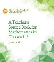 A Teacher's Source Book for Mathematics in Classes 1 to 5 by Jamie York, Nettie Fabrie, Wim Gottenbos
