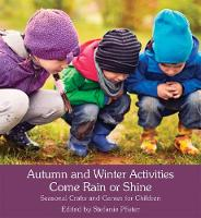 Autumn and Winter Activities Come Rain or Shine Seasonal Crafts and Games for Children by Stefanie Pfister