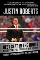 Best Seat in the House Your Backstage Pass Through My WWE Journey by Justin Roberts