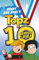 Benny and Paul's Topz 10 Heroes of the Bible by Alexa Tewkesbury