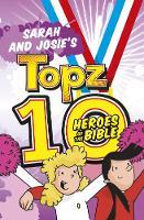 Sarah and Josie's Topz 10 Heroes of the Bible by Alexa Tewkesbury