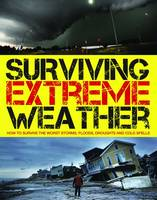 Surviving Extreme Weather How to Survive the Worst Storms, Floods, Droughts and Cold Spells by Gerrie McCall