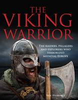 The Viking Warrior The Norse Raiders Who Terrorized Medieval Europe by Ben Hubbard