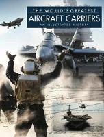The World's Greatest Aircraft Carriers An Illustrated History by David Ross