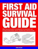 First Aid Survival Guide Offers Practical Advice, Including How to Resuscitate and Treating Broken Bones, Burn, Hypothermia and Heat Stroke by Chris McNab