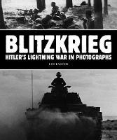 Blitzkrieg: Hitler's Lightning War in Photographs by Ian Baxter