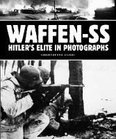 Waffen-SS: Hitler's Elite in Photographs by Christopher Ailsby