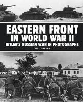 Eastern Front in World War II Hitler's Russian War in Photographs by Will (The University of St Andrews UK) Fowler