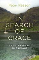 In Search of Grace An Ecological Pilgrimage by Peter Reason