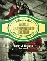 The Definite History of World Championship Boxing Junior Feather to Lightweight by Barry Hugman