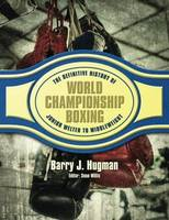 The Definite History of World Championship Boxing Junior Welter to Middleweight by Barry Hugman