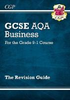 New GCSE Business AQA Revision Guide - For the Grade 9-1 Course by CGP Books
