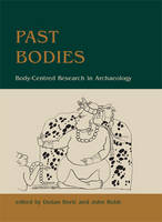 Past Bodies Body-Centered Research in Archaeology by Dusan Boric