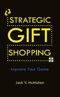 Strategic Gift Shopping Improve Your Game by Jack V. McMahon