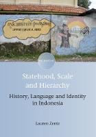 Statehood, Scale and Hierarchy History, Language and Identity in Indonesia by Lauren Zentz