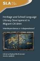 Heritage and School Language Literacy Development in Migrant Children Interdependence or Independence? by Raphael Berthele