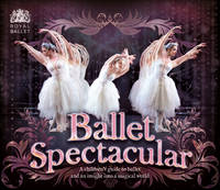 Ballet Spectacular In Association with the Royal Ballet by Lisa Miles