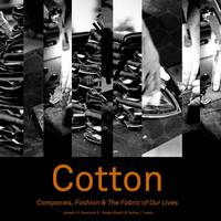 Cotton Companies, Fashion and the Fabric of Our Lives by Joseph H. Hancock Ii