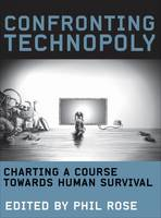 Confronting Technopoly Charting a Course Towards Human Survival by Phil Rose